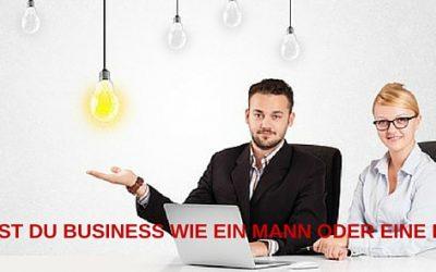 MACHST DU BUSINESS WIE EIN MANN ODER EINE FRAU?